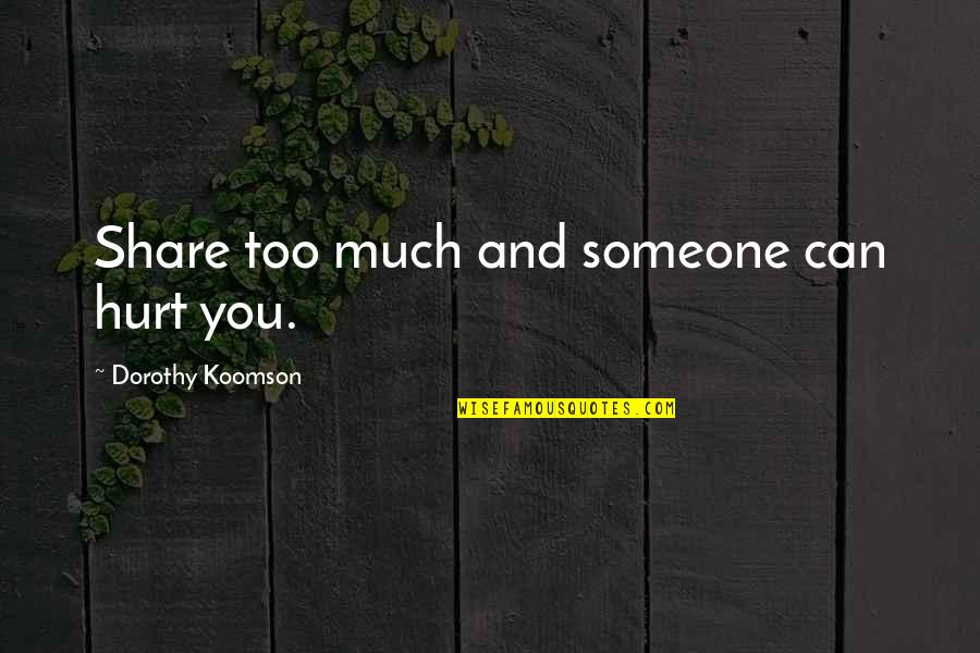 Rooted In God Quotes By Dorothy Koomson: Share too much and someone can hurt you.