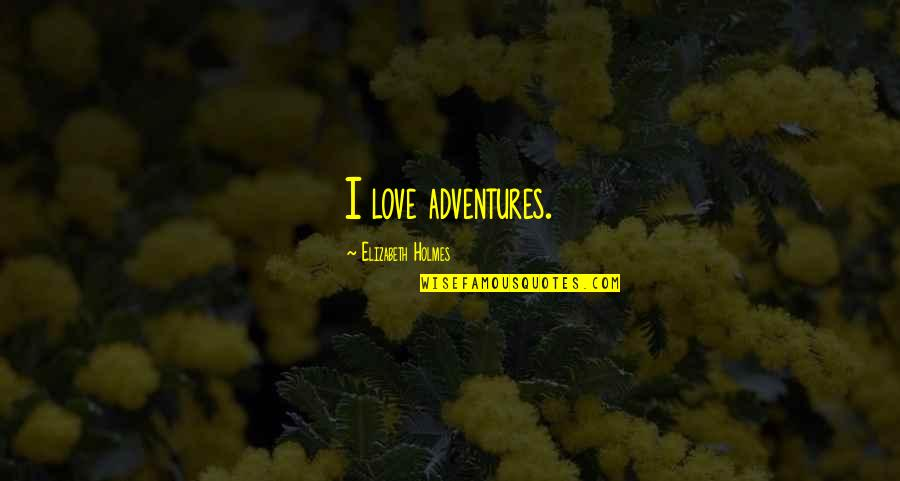Rooted In God Quotes By Elizabeth Holmes: I love adventures.