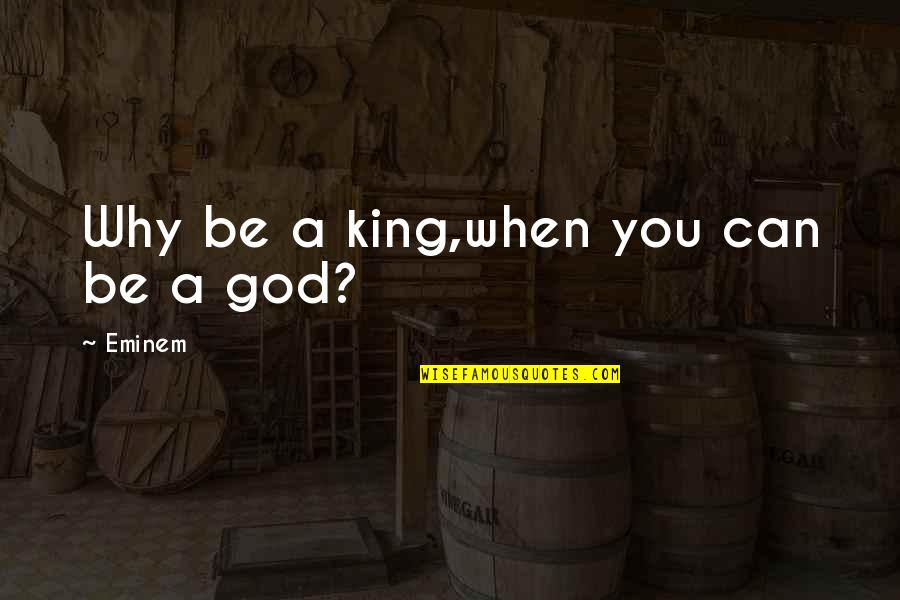 Rooted In God Quotes By Eminem: Why be a king,when you can be a