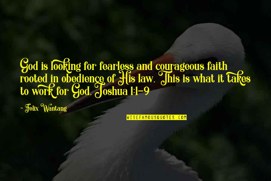 Rooted In God Quotes By Felix Wantang: God is looking for fearless and courageous faith
