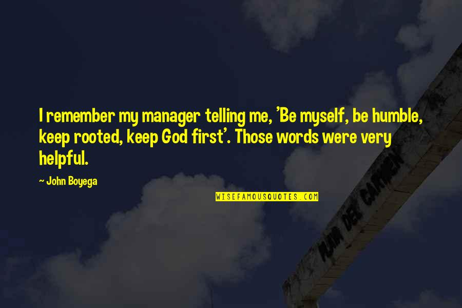 Rooted In God Quotes By John Boyega: I remember my manager telling me, 'Be myself,