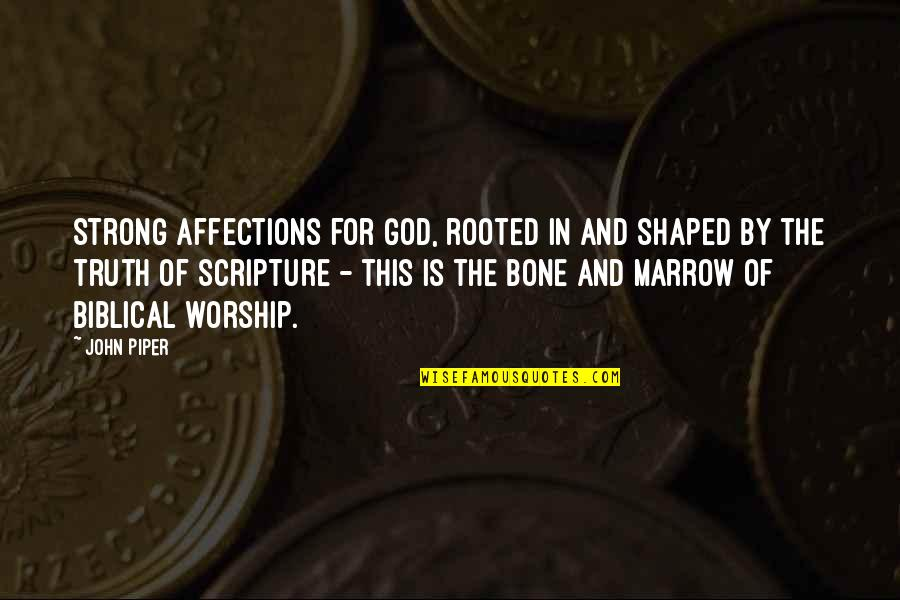 Rooted In God Quotes By John Piper: Strong affections for God, rooted in and shaped