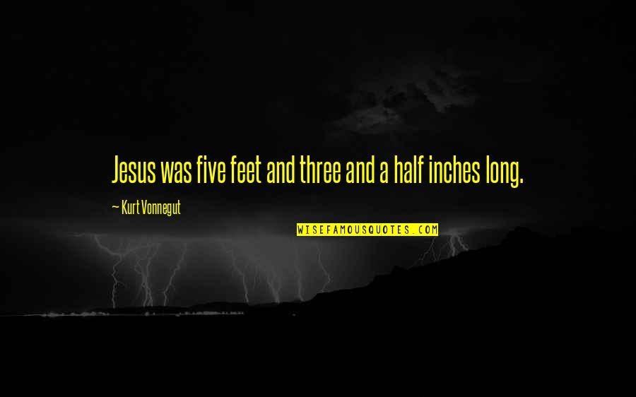 Rooted In God Quotes By Kurt Vonnegut: Jesus was five feet and three and a