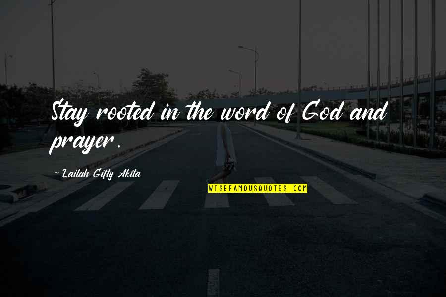 Rooted In God Quotes By Lailah Gifty Akita: Stay rooted in the word of God and