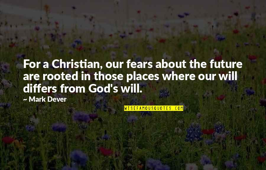 Rooted In God Quotes By Mark Dever: For a Christian, our fears about the future