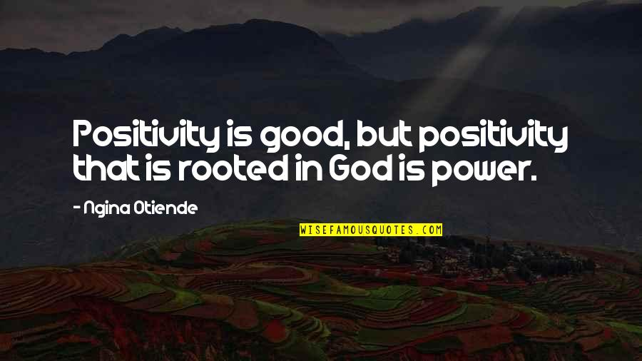 Rooted In God Quotes By Ngina Otiende: Positivity is good, but positivity that is rooted