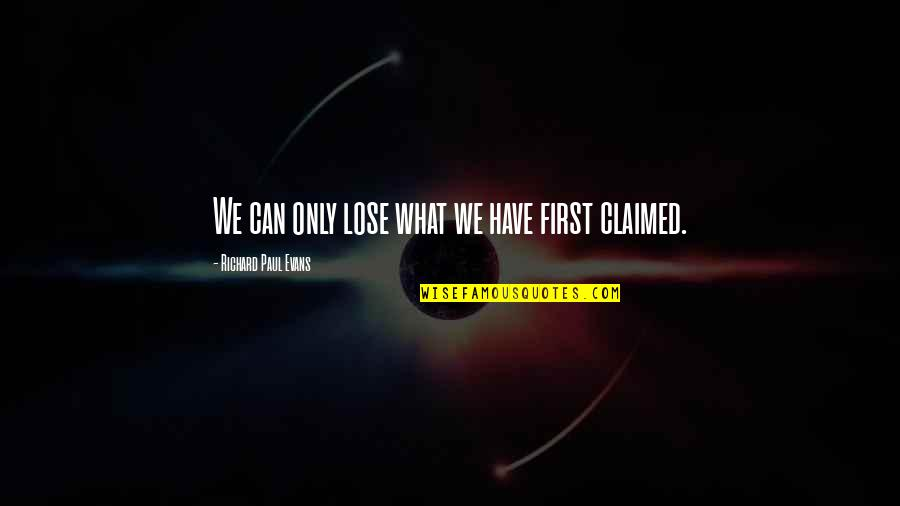 Rooted In God Quotes By Richard Paul Evans: We can only lose what we have first