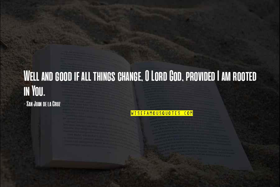 Rooted In God Quotes By San Juan De La Cruz: Well and good if all things change, O