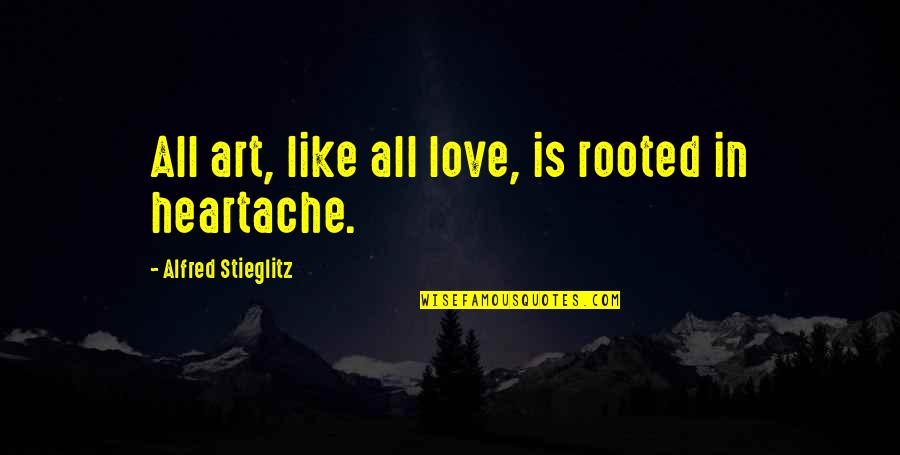 Rooted In Love Quotes By Alfred Stieglitz: All art, like all love, is rooted in