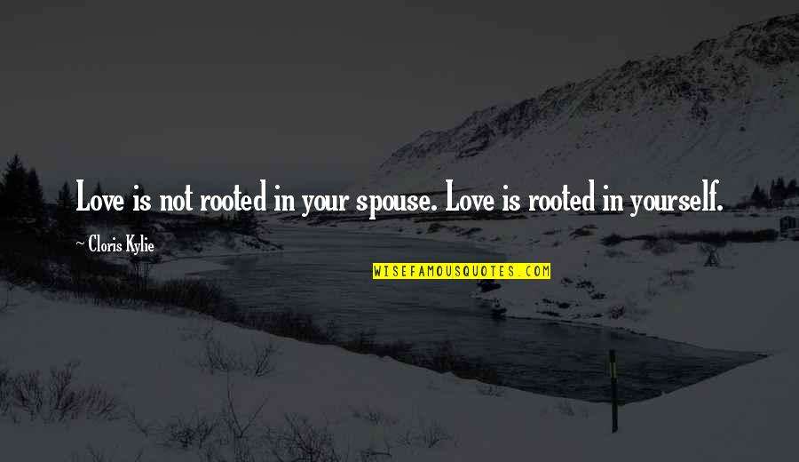 Rooted In Love Quotes By Cloris Kylie: Love is not rooted in your spouse. Love