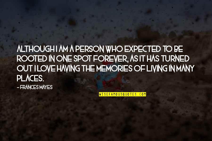 Rooted In Love Quotes By Frances Mayes: Although I am a person who expected to