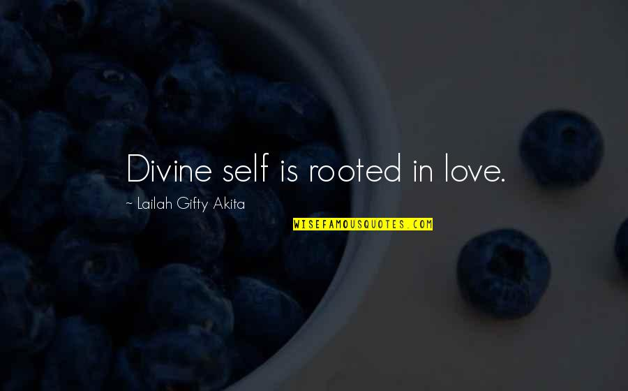 Rooted In Love Quotes By Lailah Gifty Akita: Divine self is rooted in love.