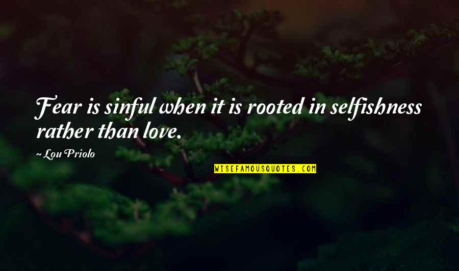 Rooted In Love Quotes By Lou Priolo: Fear is sinful when it is rooted in