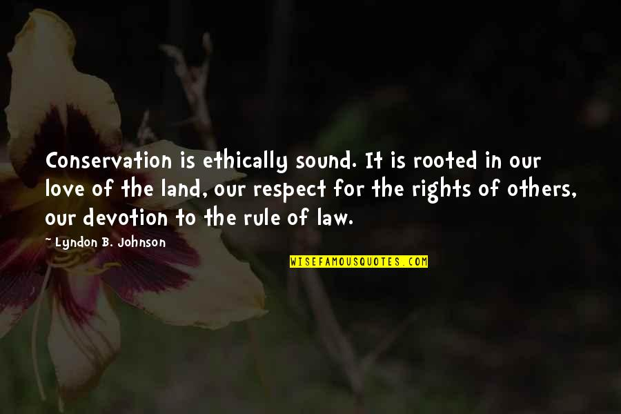 Rooted In Love Quotes By Lyndon B. Johnson: Conservation is ethically sound. It is rooted in