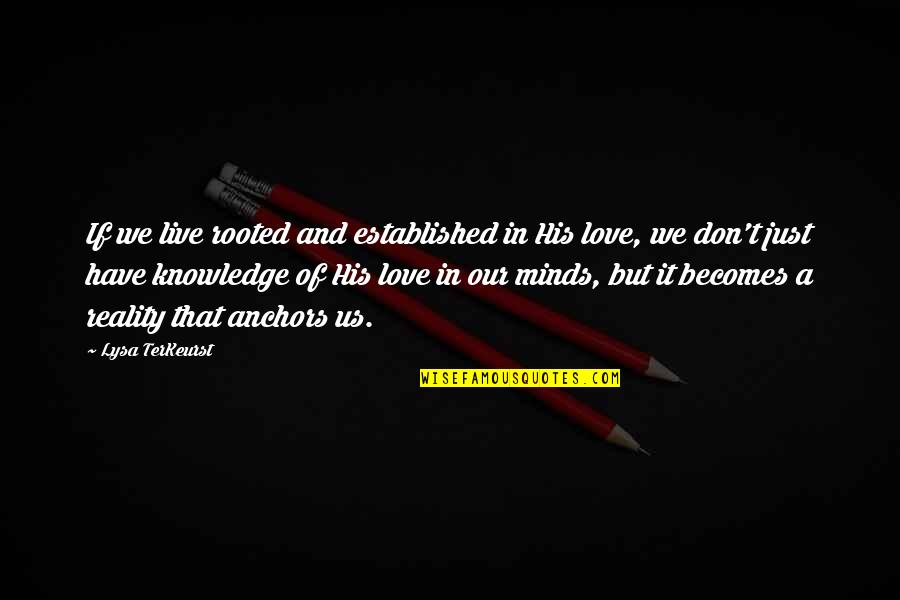 Rooted In Love Quotes By Lysa TerKeurst: If we live rooted and established in His