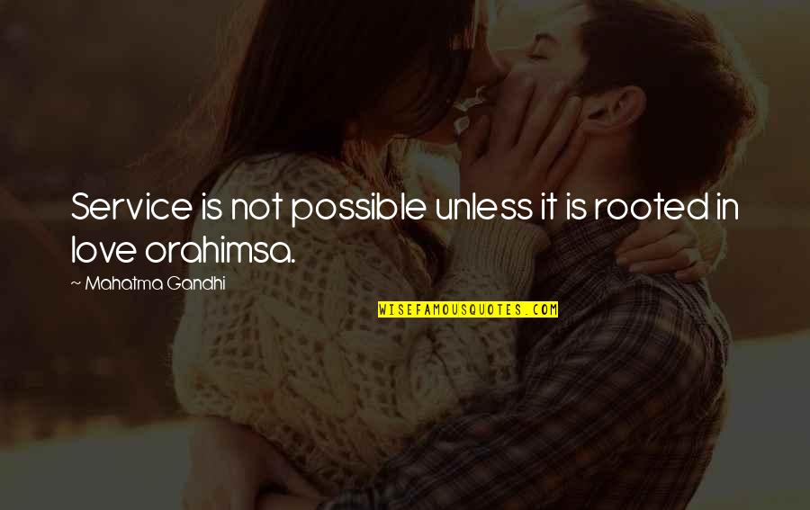 Rooted In Love Quotes By Mahatma Gandhi: Service is not possible unless it is rooted