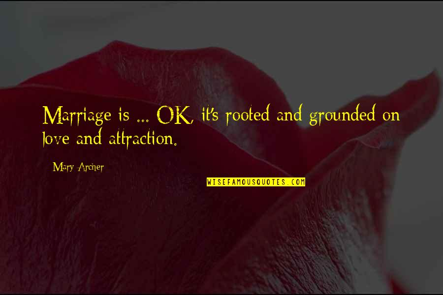 Rooted In Love Quotes By Mary Archer: Marriage is ... OK, it's rooted and grounded