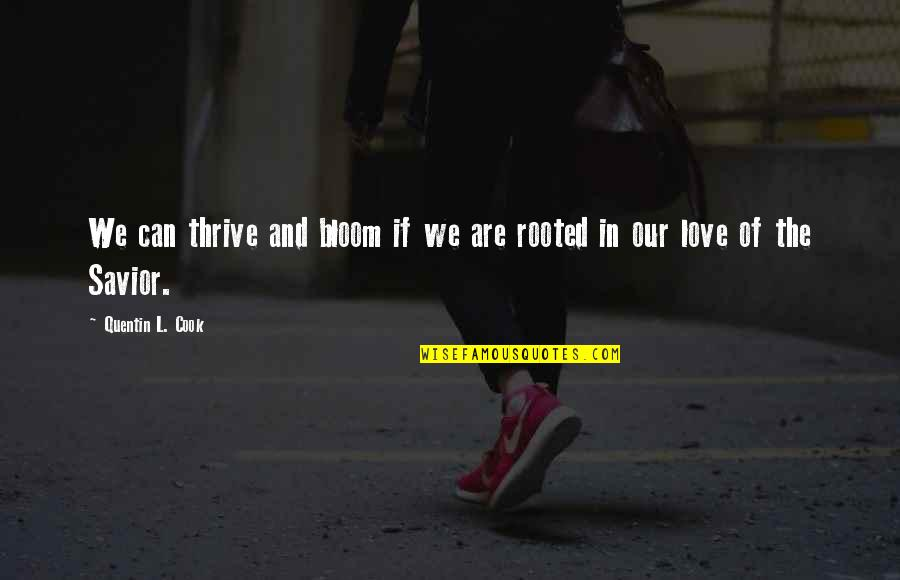 Rooted In Love Quotes By Quentin L. Cook: We can thrive and bloom if we are