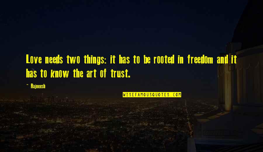 Rooted In Love Quotes By Rajneesh: Love needs two things: it has to be