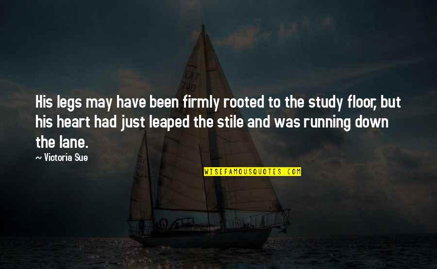 Rooted In Love Quotes By Victoria Sue: His legs may have been firmly rooted to