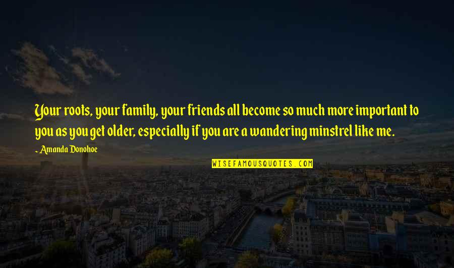 Roots And Family Quotes By Amanda Donohoe: Your roots, your family, your friends all become