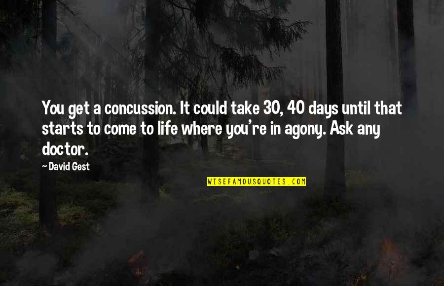 Roots And Family Quotes By David Gest: You get a concussion. It could take 30,