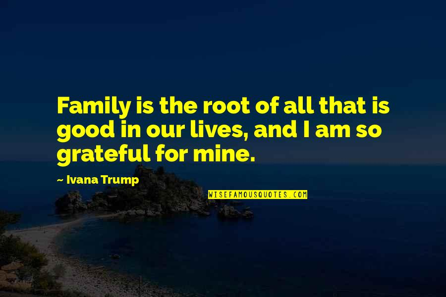 Roots And Family Quotes By Ivana Trump: Family is the root of all that is