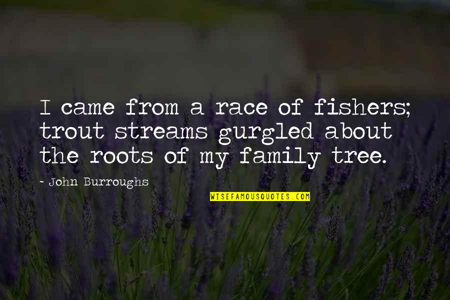 Roots And Family Quotes By John Burroughs: I came from a race of fishers; trout