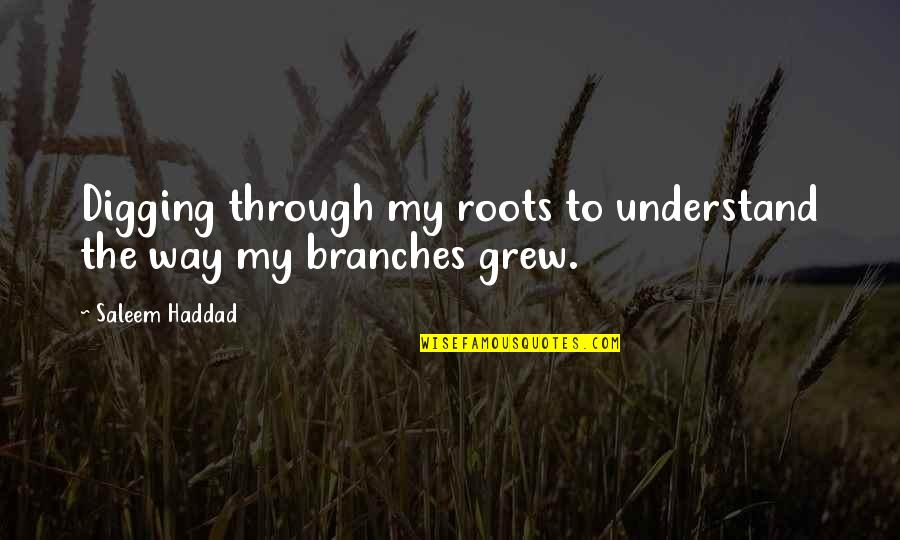 Roots And Family Quotes By Saleem Haddad: Digging through my roots to understand the way
