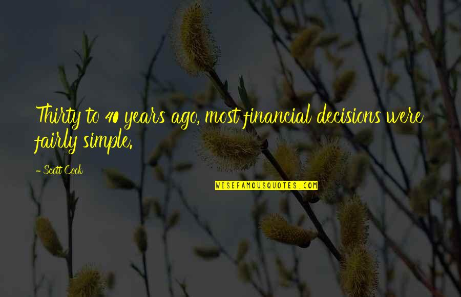 Roots And Family Quotes By Scott Cook: Thirty to 40 years ago, most financial decisions