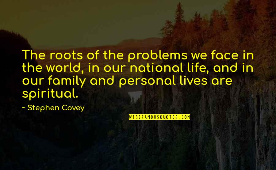 Roots And Family Quotes By Stephen Covey: The roots of the problems we face in