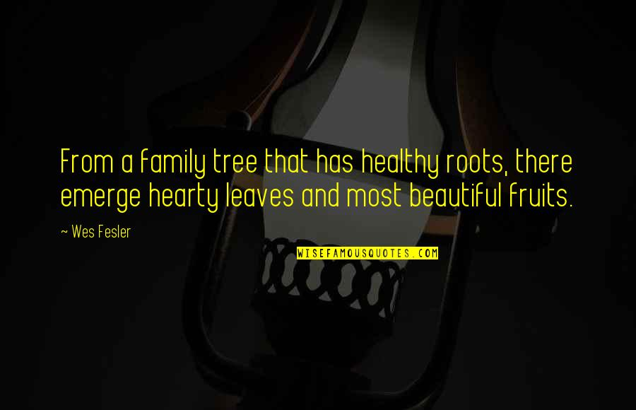 Roots And Family Quotes By Wes Fesler: From a family tree that has healthy roots,