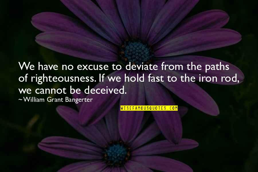 Roots And Family Quotes By William Grant Bangerter: We have no excuse to deviate from the
