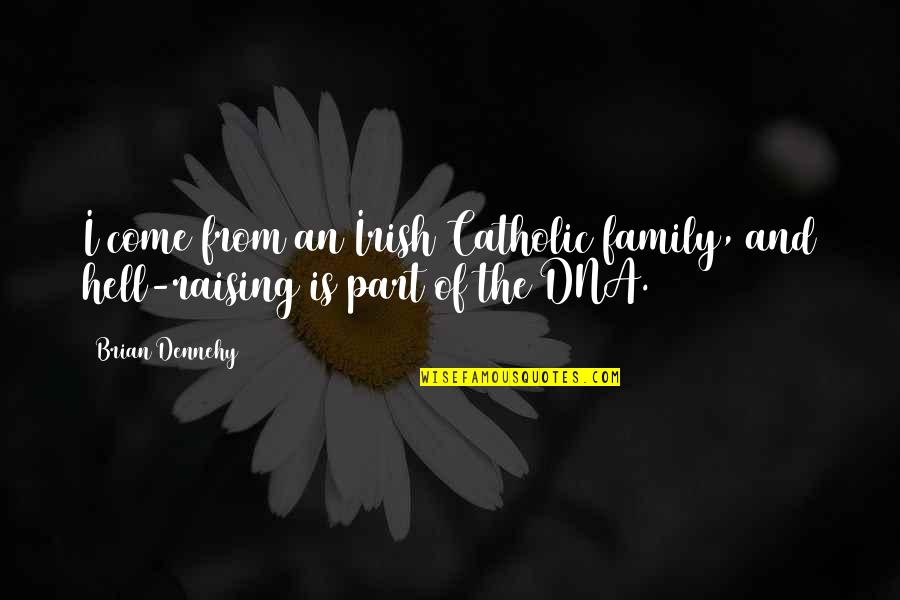 Roots And Heritage Quotes By Brian Dennehy: I come from an Irish Catholic family, and