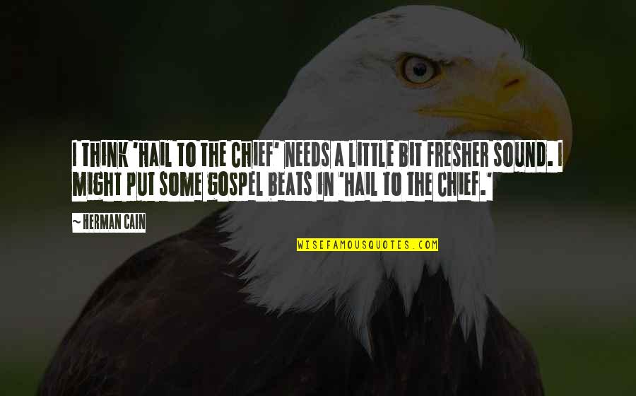 Roots And Heritage Quotes By Herman Cain: I think 'Hail to the Chief' needs a