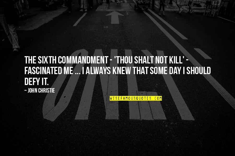Roots And Heritage Quotes By John Christie: The sixth commandment - 'Thou Shalt Not Kill'