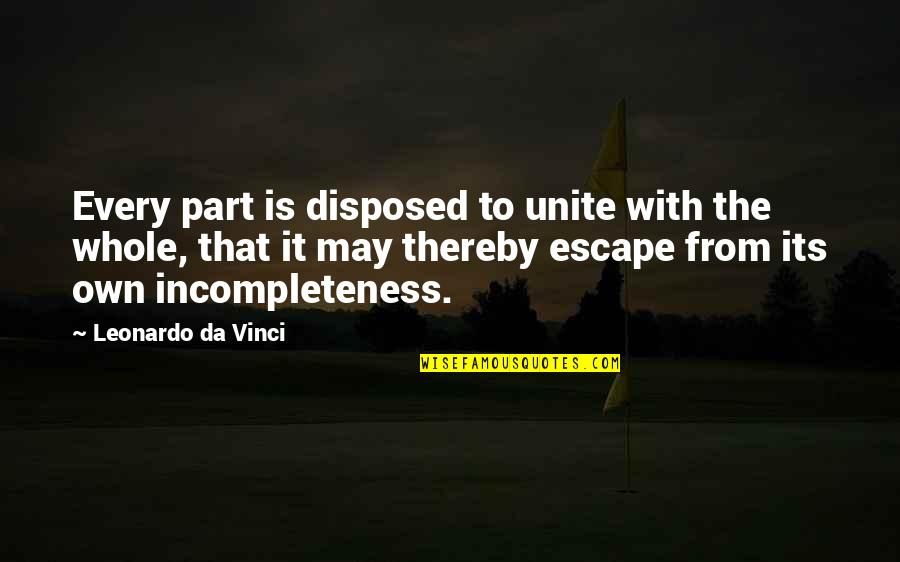 Roots Of Coincidence Quotes By Leonardo Da Vinci: Every part is disposed to unite with the