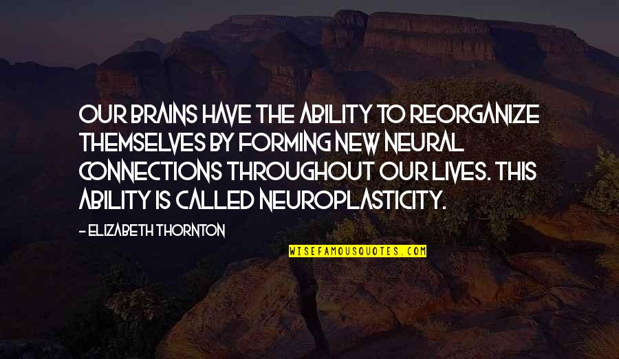 Ropes Course Quotes By Elizabeth Thornton: Our brains have the ability to reorganize themselves