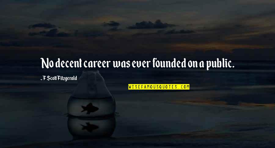 Ropes Course Quotes By F Scott Fitzgerald: No decent career was ever founded on a