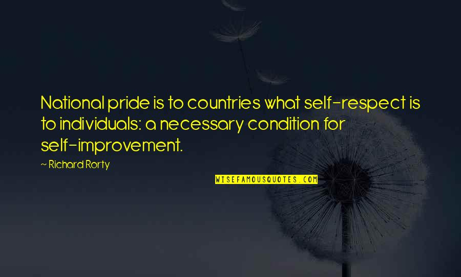 Rorty Quotes By Richard Rorty: National pride is to countries what self-respect is