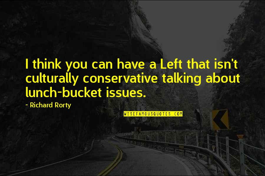 Rorty Quotes By Richard Rorty: I think you can have a Left that