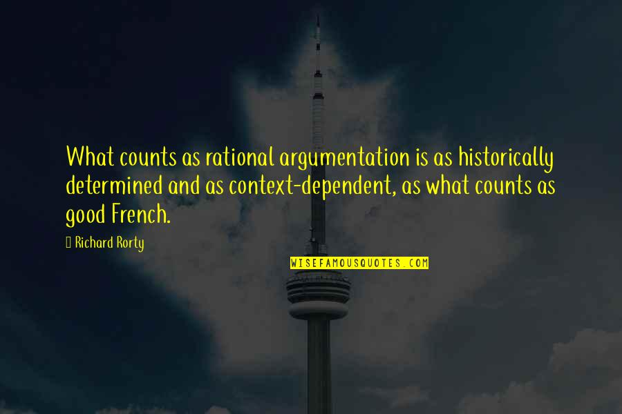 Rorty Quotes By Richard Rorty: What counts as rational argumentation is as historically