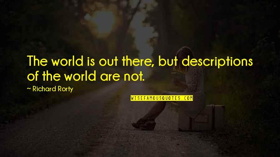 Rorty Quotes By Richard Rorty: The world is out there, but descriptions of
