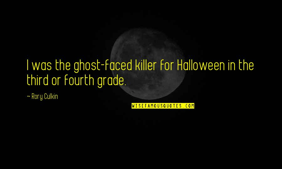 Rory Culkin Quotes By Rory Culkin: I was the ghost-faced killer for Halloween in