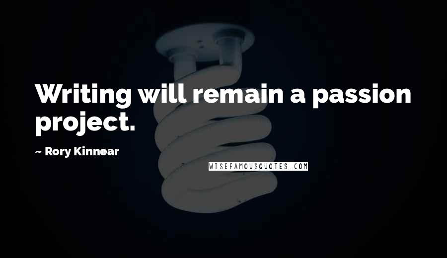 Rory Kinnear quotes: Writing will remain a passion project.