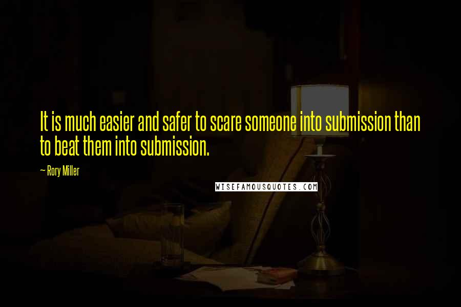 Rory Miller quotes: It is much easier and safer to scare someone into submission than to beat them into submission.