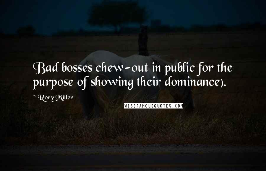 Rory Miller quotes: Bad bosses chew-out in public for the purpose of showing their dominance).