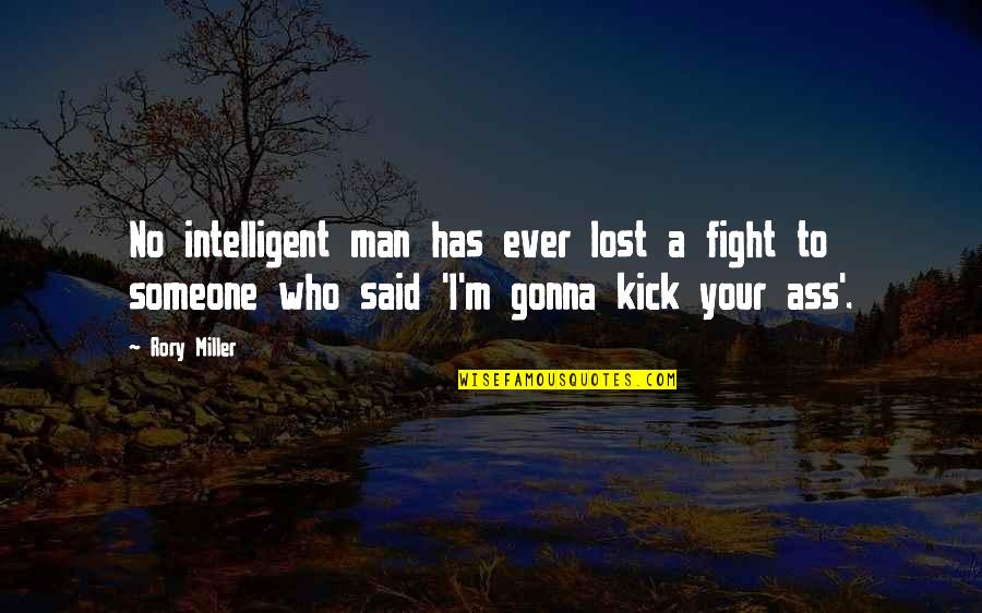 Rory Miller Quotes By Rory Miller: No intelligent man has ever lost a fight