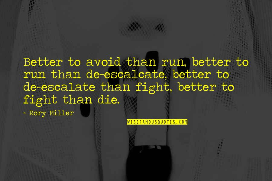 Rory Miller Quotes By Rory Miller: Better to avoid than run, better to run