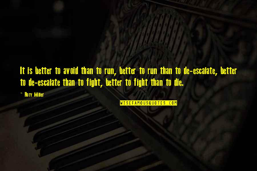 Rory Miller Quotes By Rory Miller: It is better to avoid than to run,